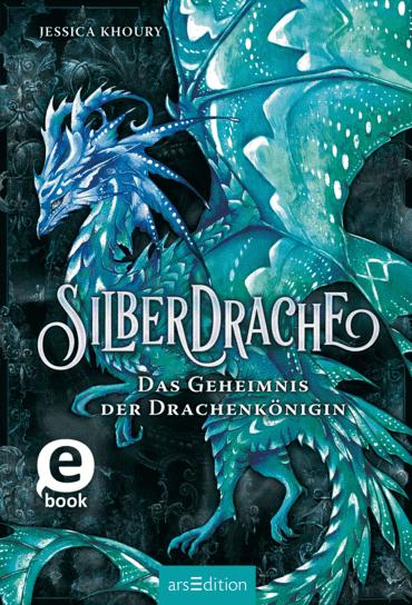 Silberdrache - Das Geheimnis der Drachenkönigin