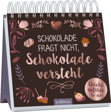 Schokolade fragt nicht, Schokolade versteht